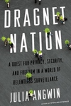 Dragnet Nation:A Quest for Privacy, Security, and Freedom in a World of Relentless Surveillance