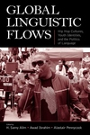 Global Linguistic Flows:Hip Hop Cultures, Youth Identities, and the Politics of Language