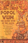 Popol Vuh:The Sacred Book of the Maya - The Great Classic of Central American Spirituality, Translated from the Original Maya Text