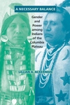 A Necessary Balance:Gender and Power among Indians of the Columbia Plateau
