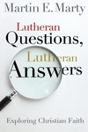 Lutheran Questions, Lutheran Answers:Exploring Chrisitan Faith