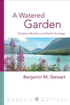 Watered Garden : Christian Worship and Earth's Ecology