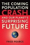 The Coming Population Crash:And Our Planet's Surprising Future