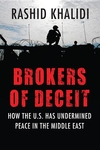 Brokers of Deceit:How the U. S. Has Undermined Peace in the Middle East