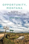 Opportunity, Montana:Big Copper, Bad Water, and the Burial of an American Landscape