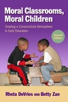 Moral Classrooms, Moral Children:Creating a Constructivist Atmosphere in Early Education