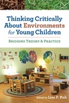Thinking Critically About Environments for Young Children : Bridging Theory and Practice