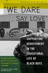 We Dare Say Love : Supporting Achievement in the Educational Life of Black Boys