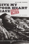 Give My Poor Heart Ease:Voices of the Mississippi Blues