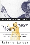 Daughters of Light:Quaker Women Preaching and Prophesying in the Colonies and Abroad, 1700-1775