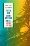 Puerto Rico in the American Century:A History Since 1898