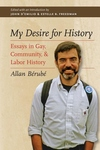 My Desire for History:Essays in Gay, Community, and Labor History