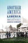 Another America:The Story of Liberia and the Former Slaves Who Ruled It