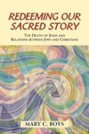 Redeeming Our Sacred Story:The Death of Jesus and Relations Between Jews and Christians