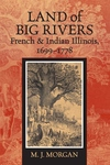 Land of Big Rivers:French and Indian Illinois, 1699-1778