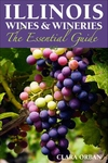 Illinois Wines & Wineries : The Essential Guide