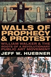 Walls of Prophecy and Protest: William Walker and the Roots of a Revolutionary Public Art Movement