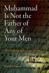 Muhammad Is Not the Father of Any of Your Men:The Making of the Last Prophet