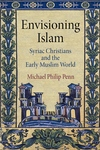 Envisioning Islam : Syriac Christians and the Early Muslim World