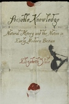Sociable Knowledge: Natural History and the Nation in Early Modern Britain