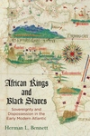 African Kings and Black Slaves: Sovereignty and Dispossession in the Early Modern Atlantic