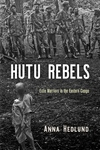 Hutu Rebels: Exile Warriors in the Eastern Congo