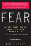 Fear:Anti-Semitism in Poland after Auschwitz - An Essay in Historical Interpretation
