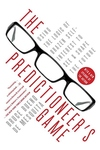 The Predictioneer's Game:Using the Logic of Brazen Self-Interest to See and Shape the Future