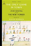 The Only Game in Town:Sportswriting from the New Yorker