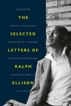 The Selected Letters of Ralph Ellison: A Life in Letters