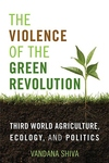 Violence of the Green Revolution : Third World Agriculture, Ecology, and Politics