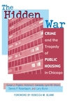 The Hidden War:Crime and the Tragedy of Public Housing in Chicago