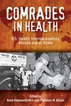 Comrades in Health : U.S. Health Internationalists, Abroad and at Home