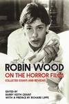 Robin Wood on the Horror Film : Collected Essays and Reviews