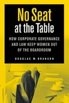 No Seat at the Table:How Corporate Governance and Law Keep Women Out of the Boardroom