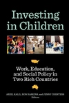 Investing in Children : Work, Education, and Social Policy in Two Rich Countries