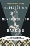 The People Have Never Stopped Dancing:Native American Modern Dance Histories