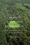 Against Ecological Sovereignty:Ethics, Biopolitics, and Saving the Natural World