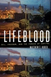 Lifeblood:Oil, Freedom, and the Forces of Capital
