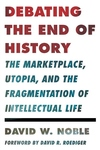 Debating the End of History:The Marketplace, Utopia, and the Fragmentation of Intellectual Life