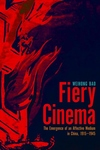 Fiery Cinema : The Emergence of an Affective Medium in China, 1915-1945