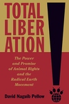 Total Liberation : The Power and Promise of Animal Rights and the Radical Earth Movement