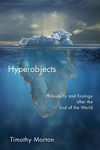 Hyperobjects:Philosophy and Ecology after the End of the World