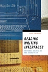 Reading Writing Interfaces:From the Digital to the Bookbound