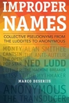 Improper Names : Collective Pseudonyms from the Luddites to Anonymous