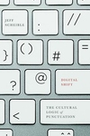 Digital Shift : The Cultural Logic of Punctuation