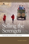 Selling the Serengeti : The Cultural Politics of Safari Tourism
