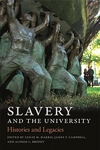 Slavery and the University : Histories and Legacies