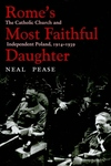 Rome's Most Faithful Daughter:The Catholic Church and Independent Poland, 1914-1939