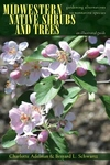 Midwestern Native Shrubs and Trees : Gardening Alternatives to Nonnative Species